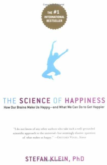 Science Books - The Science of Happiness: How Our Brains Make Us Happy-and What We Can Do to Get