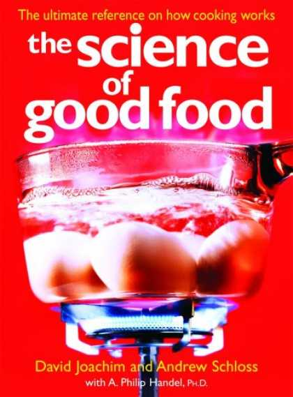 Science Books - The Science of Good Food: The Ultimate Reference on How Cooking Works