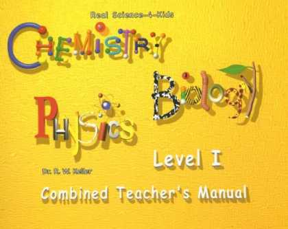 Science Books - Real Science-4-Kids, Level I Combined Teacher's Manual (Chemistry/Biology/Physic