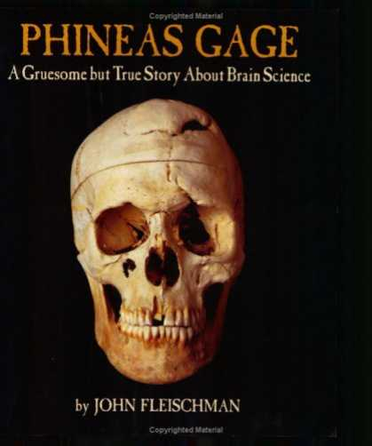 Science Books - Phineas Gage: A Gruesome but True Story About Brain Science