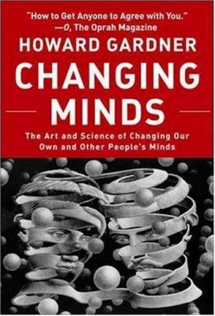Science Books - Changing Minds: The Art And Science of Changing Our Own And Other People's Minds