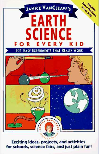 Science Books - Janice VanCleave's Earth Science for Every Kid: 101 Easy Experiments that Really