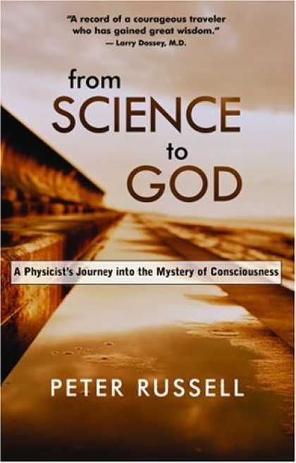Science Books - From Science to God: A Physicist's Journey into the Mystery of Consciousness