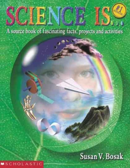 Science Books - Science Is...: A source book of fascinating facts, projects and activities