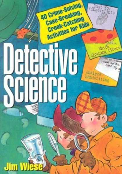 Science Books - Detective Science: 40 Crime-Solving, Case-Breaking, Crook-Catching Activities fo