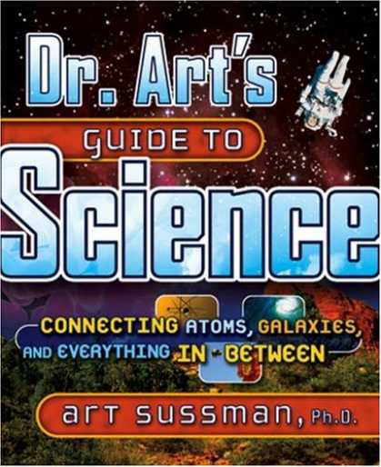 Science Books - Dr. Art's Guide to Science: Connecting Atoms, Galaxies, and Everything in Betwee