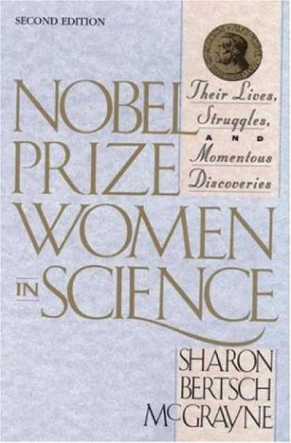 Science Books - Nobel Prize Women in Science: Their Lives, Struggles, and Momentous Discoveries,