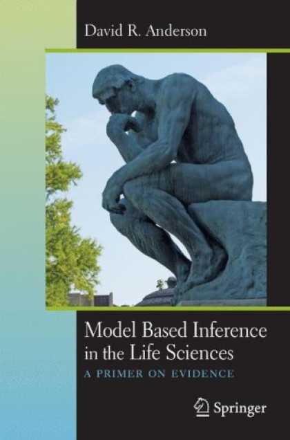 Science Books - Model Based Inference in the Life Sciences: A Primer on Evidence