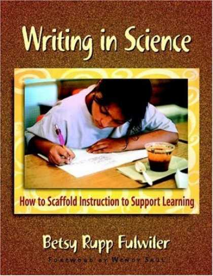 Science Books - Writing in Science: How to Scaffold Instruction to Support Learning