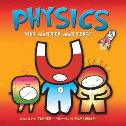 Science Books - Basher Science: Physics: Why Matter Matters