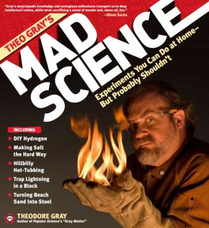 Science Books - Theo Gray's Mad Science: Experiments You Can Do At Home - But Probably Shouldn't