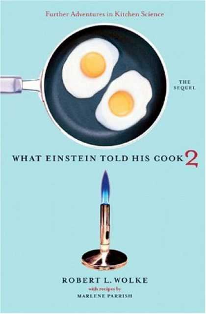 Science Books - What Einstein Told His Cook 2: The Sequel: Further Adventures in Kitchen Science