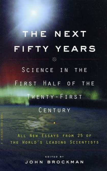 Science Books - The Next Fifty Years: Science in the First Half of the Twenty-first Century