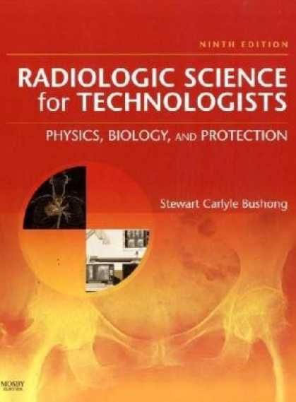 Science Books - Radiologic Science for Technologists: Physics, Biology, and Protection (Radiolog