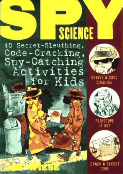 Science Books - Spy Science: 40 Secret-Sleuthing, Code-Cracking, Spy-Catching Activities for Kid