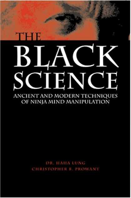Science Books - Black Science : Ancient and Modern Techniques of Ninja Mind Manipulation