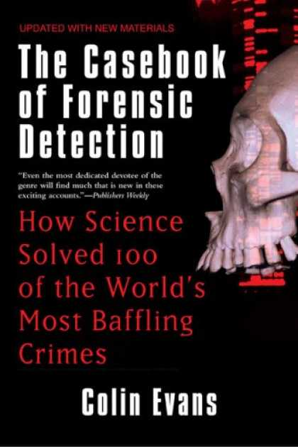 Science Books - The Casebook of Forensic Detection: How Science Solved 100 of the World's Most B