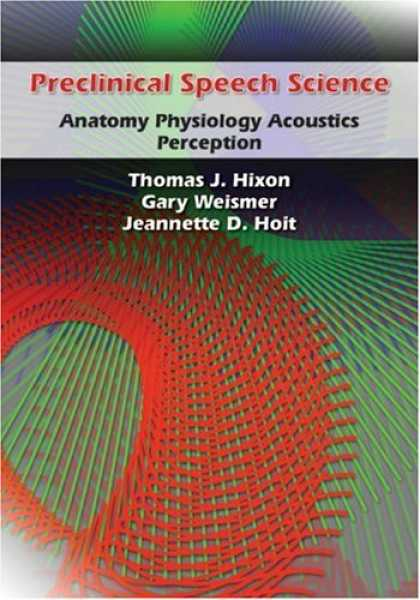 Science Books - Preclinical Speech Science: Anatomy, Physiology, Acoustics, Perception