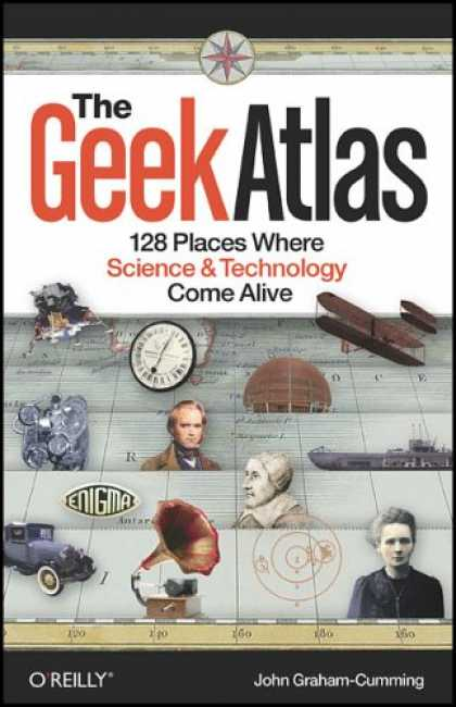 Science Books - The Geek Atlas: 128 Places Where Science and Technology Come Alive
