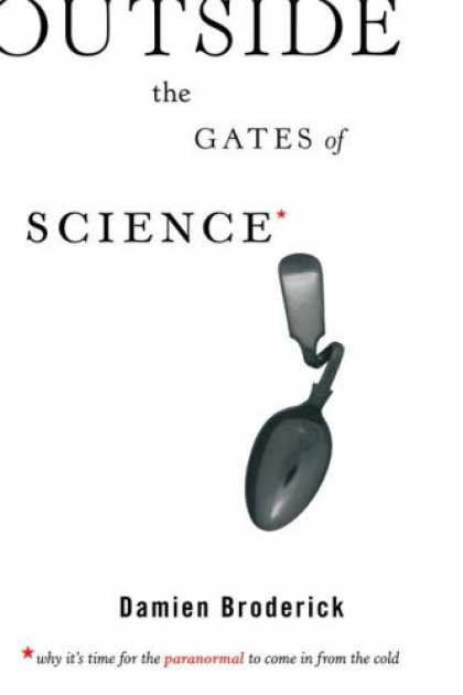 Science Books - Outside the Gates of Science: Why It's Time for the Paranormal to Come in from t