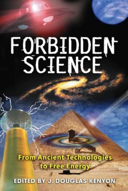 Science Books - Forbidden Science: From Ancient Technologies to Free Energy