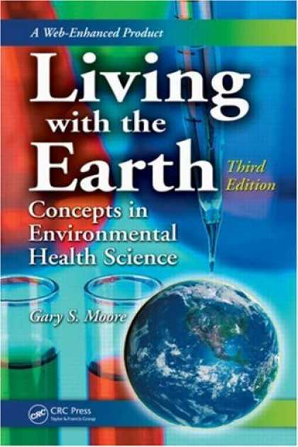 Science Books - Living with the Earth, Third Edition: Concepts in Environmental Health Science (