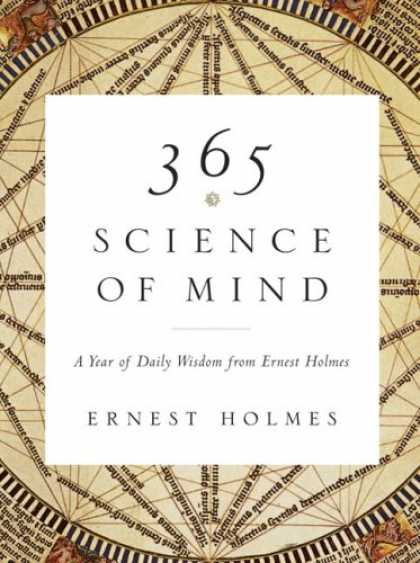 Science Books - 365 Science of Mind: A Year of Daily Wisdom from Ernest Holmes