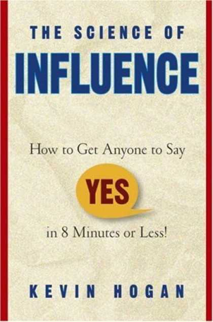 "Science Books - The Science of Influence: How to Get Anyone to Say ""Yes"" in 8 Minutes or Less!"