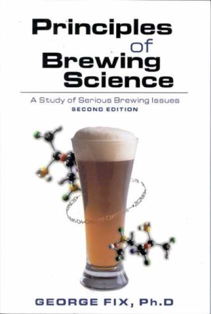 Science Books - Principles of Brewing Science, Second Edition: A Study of Serious Brewing Issues