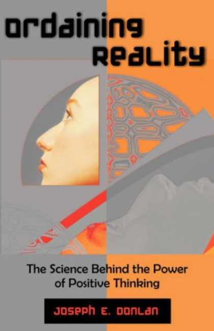 Science Books - Ordaining Reality: The Science Behind the Power of Positive Thinking