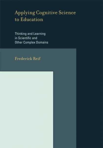 Science Books - Applying Cognitive Science to Education: Thinking and Learning in Scientific and