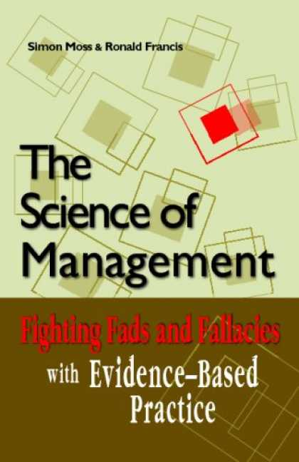 Science Books - The Science of Management: Fighting Fads and Fallacies with Evidence-Based Pract