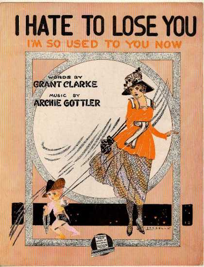 Sheet Music - I hate to lose you; I'm so used to you now