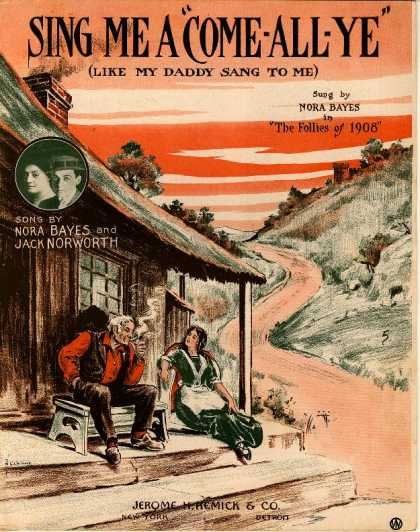 "Sheet Music - Sing me a ""come-all-ye"" like my daddy sang to me; The follies of 1908"