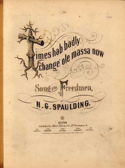 Sheet Music - Times hab badly change 'ole massa now; Song of the freedmen