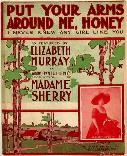 Sheet Music - Put your arms around me honey, I never knew any girl like you; Madame Sherry
