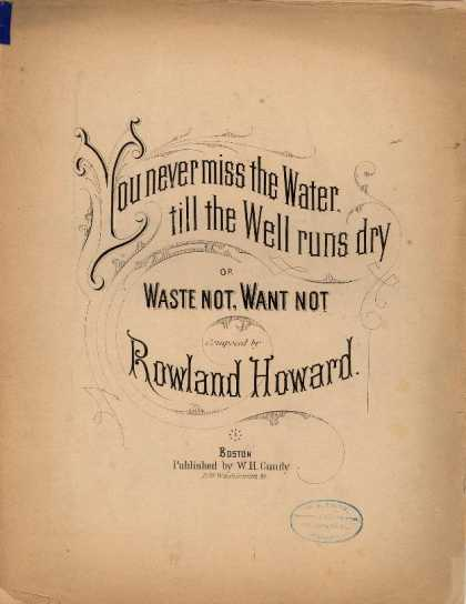 Sheet Music - You never miss the water till the well runs dry; Waste not, want not