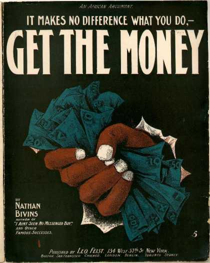 Sheet Music - It makes no difference what you do, get the money; Get the money; African argume