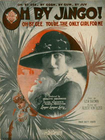 Sheet Music - Oh by jingo! oh by gee, you're the only girl for me; Oh by gee, by gosh, by gum,