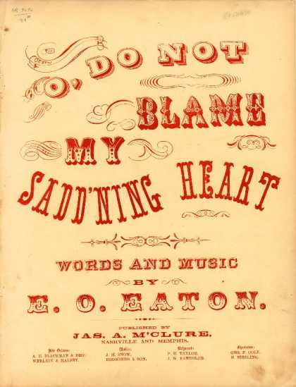Sheet Music - O, do not blame my sadd'ning heart