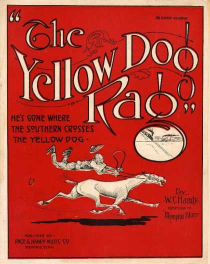 Sheet Music - The yellow dog rag; He's gone where the Southern crosses the Yellow Dog