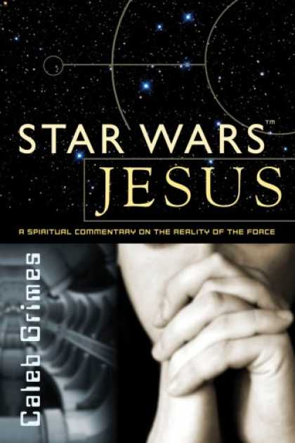 Star Wars Books - Star Wars Jesus - A spiritual commentary on the reality of the Force