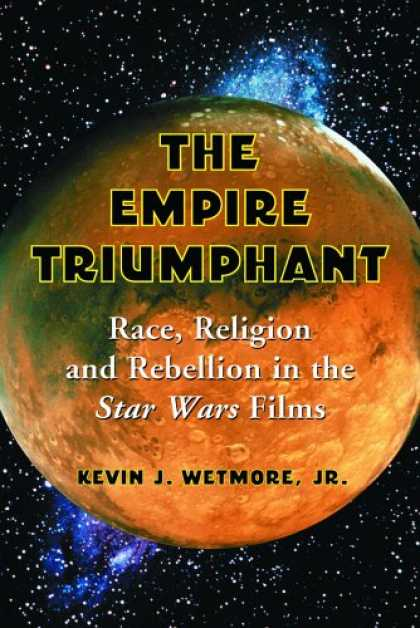 Star Wars Books - Empire Triumphant: Race, Religion And Rebellion in the Star Wars Films