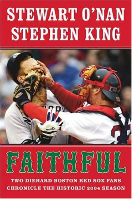 Stephen King Books - Faithful: Two Diehard Boston Red Sox Fans Chronicle the Historic 2004 Season