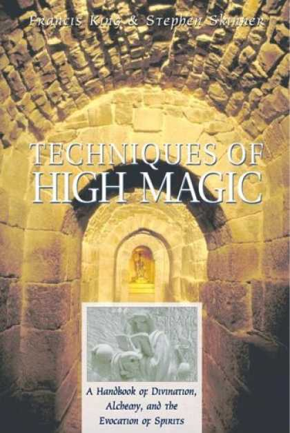 Stephen King Books - Techniques of High Magic: A Handbook of Divination, Alchemy, and the Evocation o
