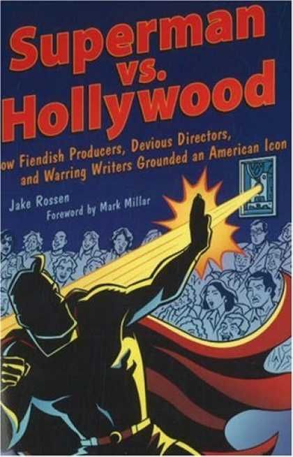 Superman Books - Superman vs. Hollywood: How Fiendish Producers, Devious Directors, and Warring W