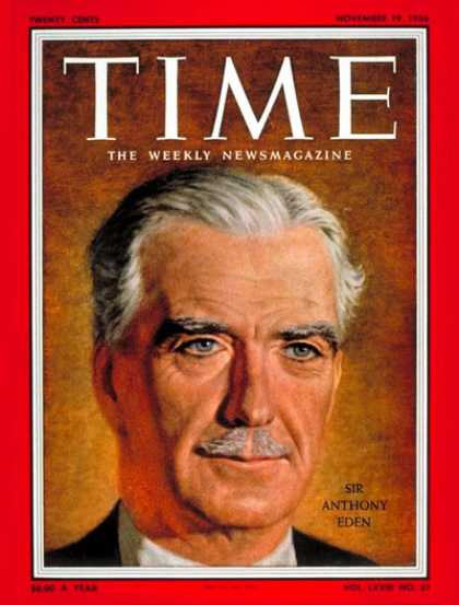 Time - Sir Anthony Eden - Nov. 19, 1956 - Anthony Eden - Great Britain