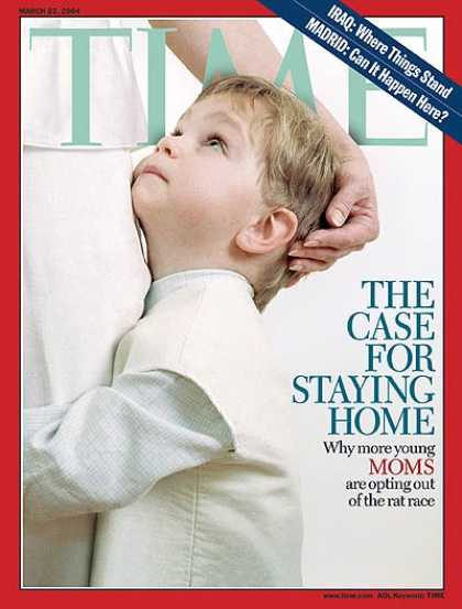 Time - The Case for Moms Staying Home - Mar. 22, 2004 - Family - Labor & Employment - P