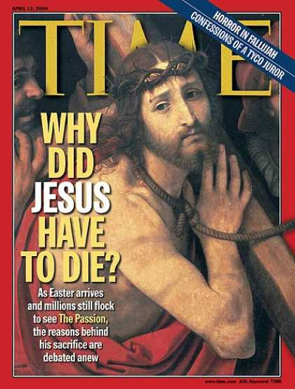 Time - Why Did Jesus Have to Die? - Apr. 12, 2004 - Jesus - Christianity - Religion