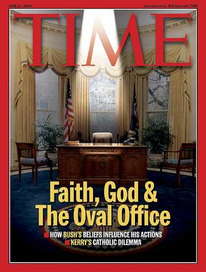 Time - Faith, God & the Oval Office - June 21, 2004 - U.S. Presidents - Religion - Chri
